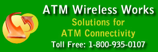 ATM Wireless Works - Solutions for ATM Connectivity